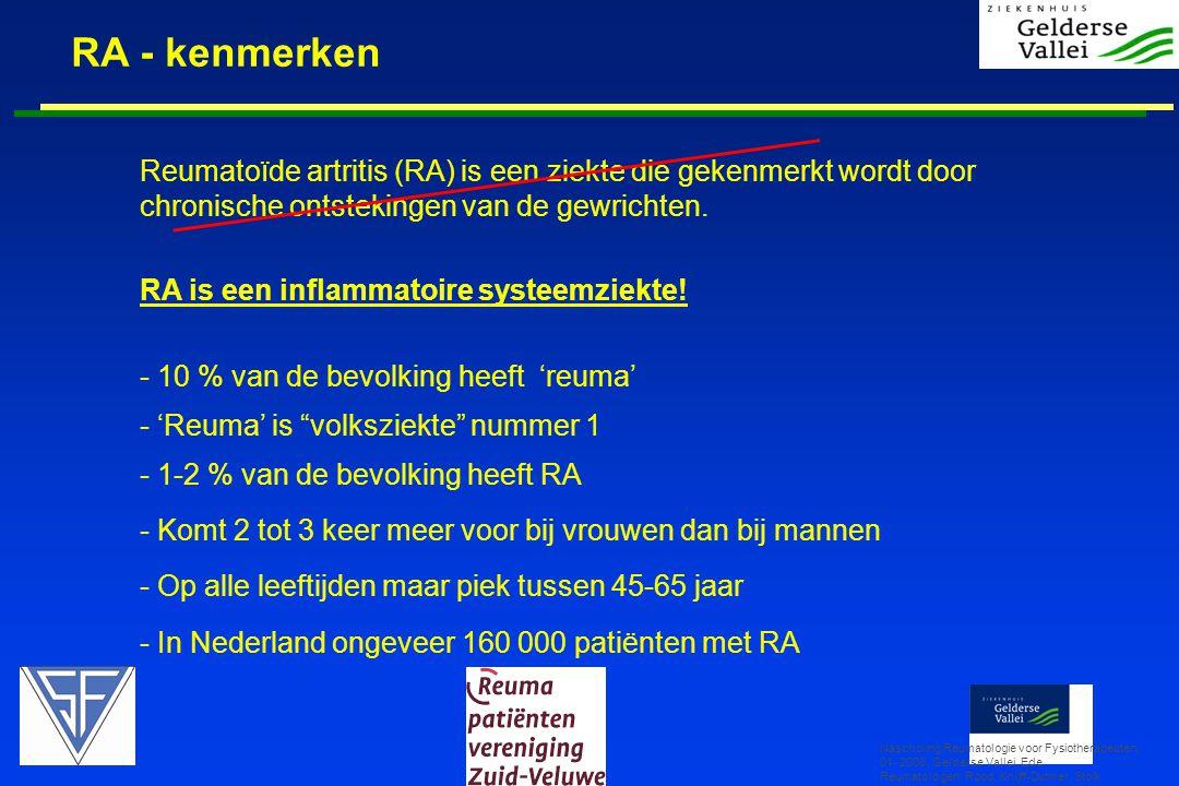 RA - kenmerken Nascholing Reumatologie voor Fysiotherapeuten, 01- 2008, Gelderse Vallei, Ede Reumatologen: Rood, Knijff-Dutmer, Stolk Reumatoïde artritis (RA) is een ziekte die gekenmerkt wordt door chronische ontstekingen van de gewrichten.
