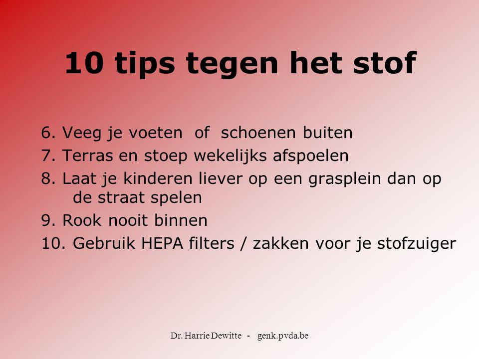 Dr.Harrie Dewitte - genk.pvda.be 10 tips tegen het stof 6.