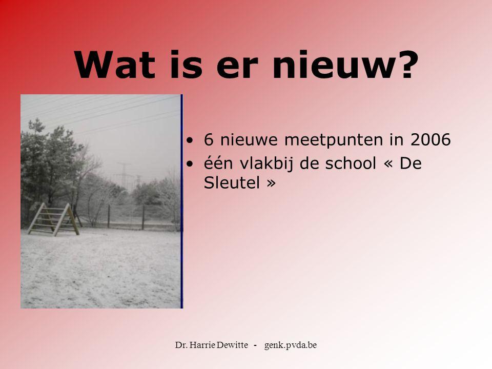 Dr. Harrie Dewitte - genk.pvda.be Wat is er nieuw? •6 nieuwe meetpunten in 2006 •één vlakbij de school « De Sleutel »
