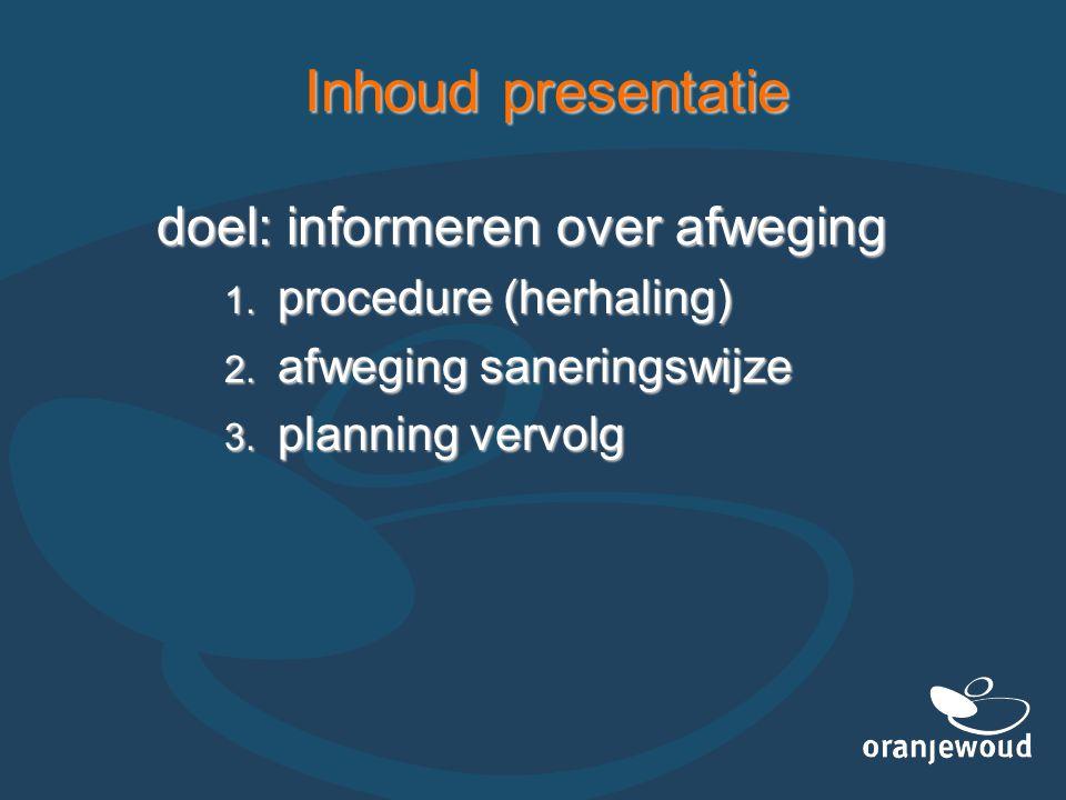 Inhoud presentatie doel: informeren over afweging  procedure (herhaling)  afweging saneringswijze  planning vervolg