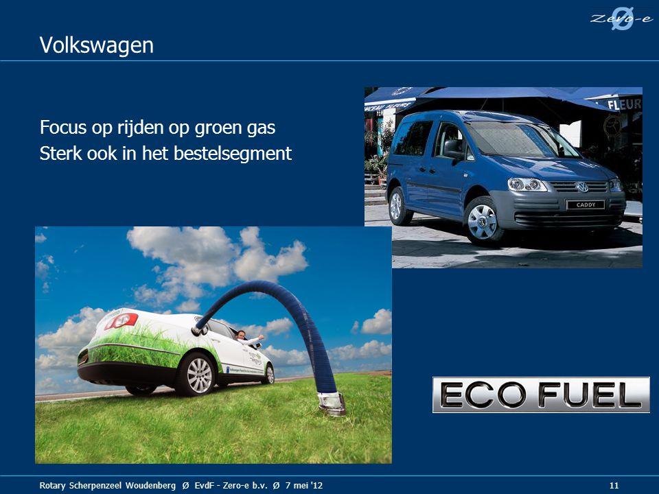 Rotary Scherpenzeel Woudenberg Ø EvdF - Zero-e b.v. Ø 7 mei '12 11 Volkswagen Focus op rijden op groen gas Sterk ook in het bestelsegment