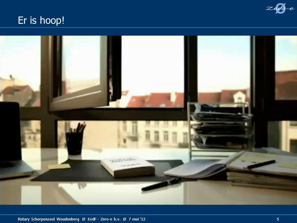 Rotary Scherpenzeel Woudenberg Ø EvdF - Zero-e b.v. Ø 7 mei '12 5 Er is hoop!