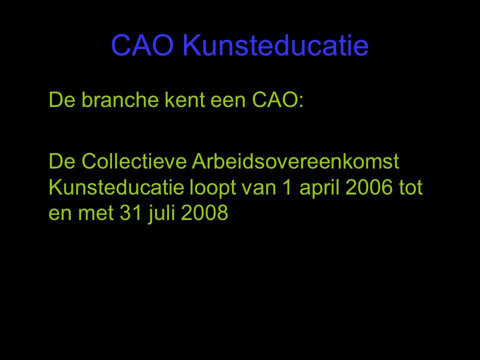 CAO Kunsteducatie De branche kent een CAO: De Collectieve Arbeidsovereenkomst Kunsteducatie loopt van 1 april 2006 tot en met 31 juli 2008