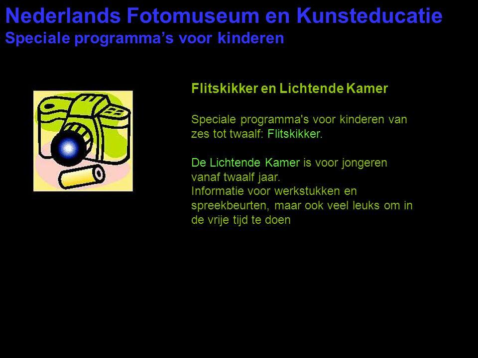 Nederlands Fotomuseum en Kunsteducatie Speciale programma's voor kinderen Flitskikker en Lichtende Kamer Speciale programma's voor kinderen van zes to