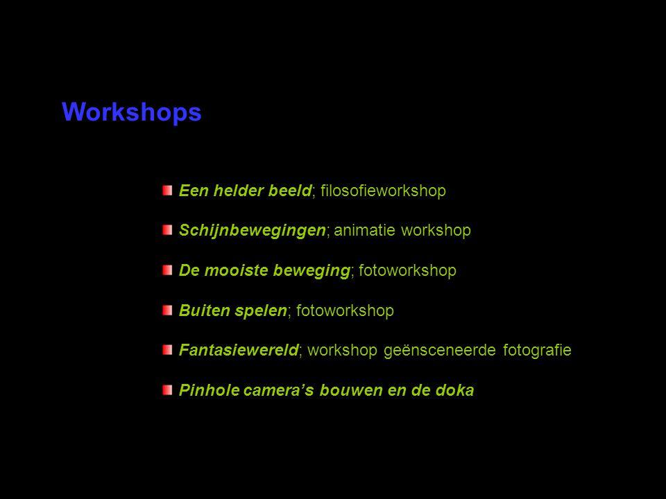 Een helder beeld; filosofieworkshop Schijnbewegingen; animatie workshop De mooiste beweging; fotoworkshop Buiten spelen; fotoworkshop Fantasiewereld;