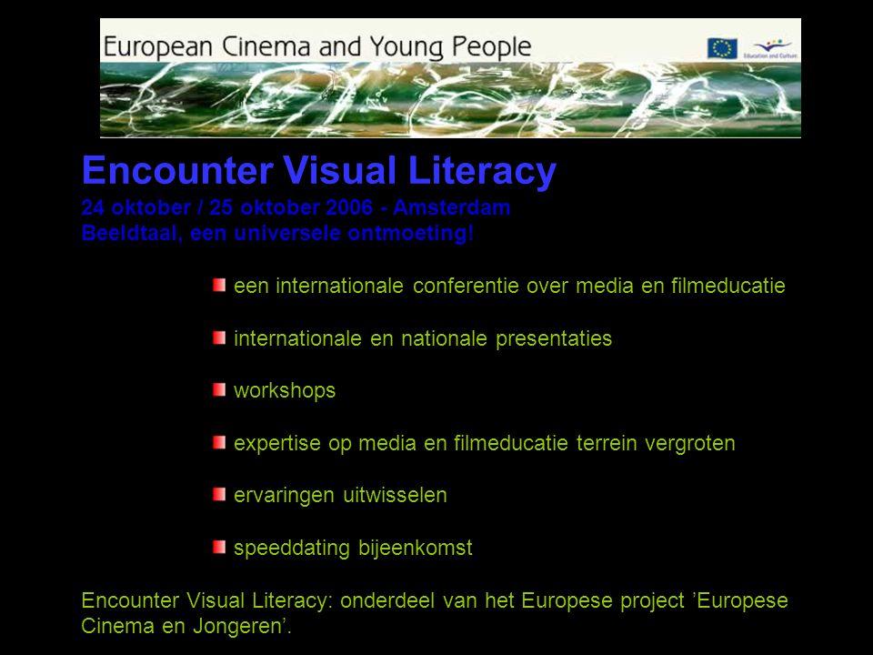 Encounter Visual Literacy 24 oktober / 25 oktober 2006 - Amsterdam Beeldtaal, een universele ontmoeting! een internationale conferentie over media en