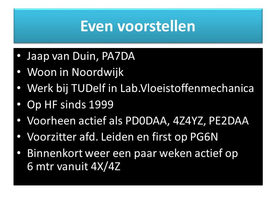 Even voorstellen • Jaap van Duin, PA7DA • Woon in Noordwijk • Werk bij TUDelf in Lab.Vloeistoffenmechanica • Op HF sinds 1999 • Voorheen actief als PD