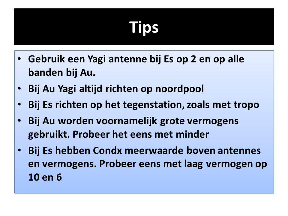Tips • Gebruik een Yagi antenne bij Es op 2 en op alle banden bij Au. • Bij Au Yagi altijd richten op noordpool • Bij Es richten op het tegenstation,