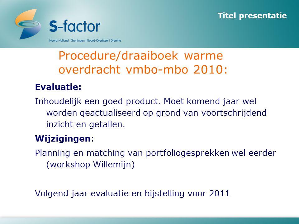 Titel presentatie Procedure/draaiboek warme overdracht vmbo-mbo 2010: Evaluatie: Inhoudelijk een goed product. Moet komend jaar wel worden geactualise