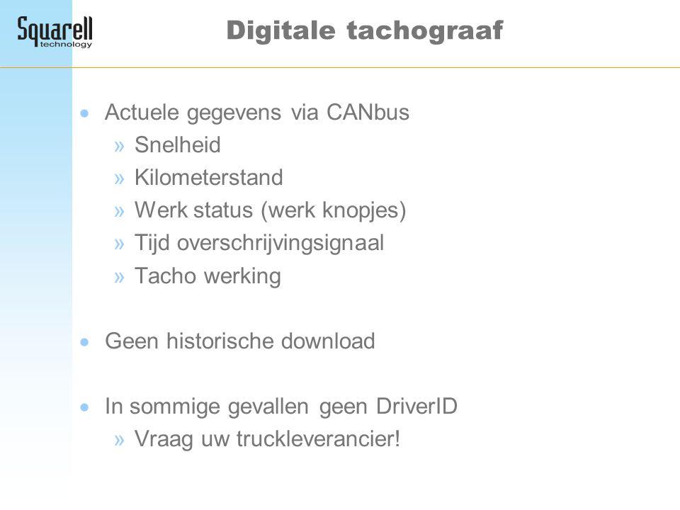 Digitale tachograaf  Actuele gegevens via CANbus »Snelheid »Kilometerstand »Werk status (werk knopjes) »Tijd overschrijvingsignaal »Tacho werking  G