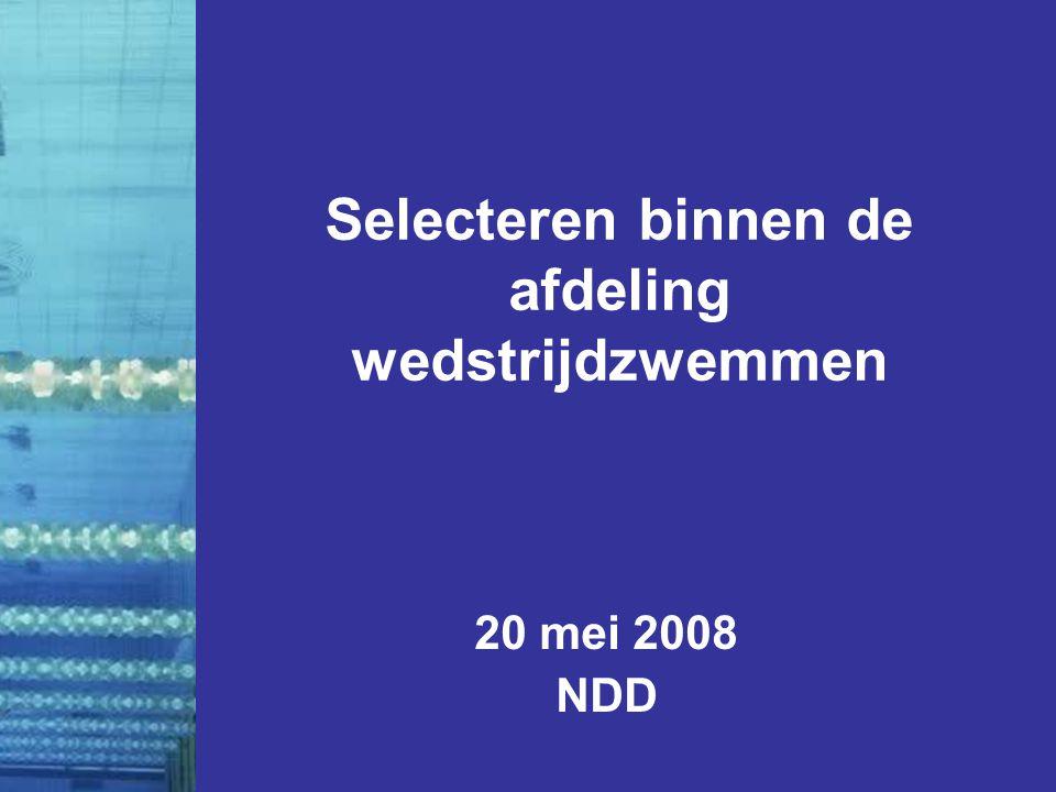Selecteren binnen de afdeling wedstrijdzwemmen 20 mei 2008 NDD