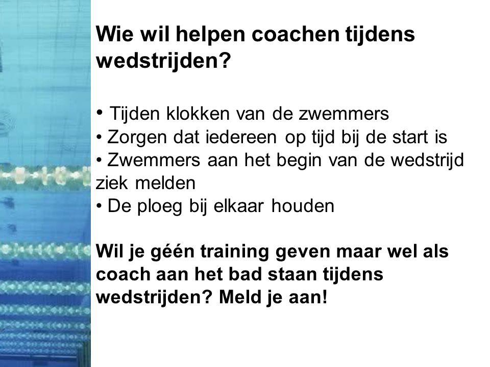 Wie wil helpen coachen tijdens wedstrijden? • Tijden klokken van de zwemmers • Zorgen dat iedereen op tijd bij de start is • Zwemmers aan het begin va