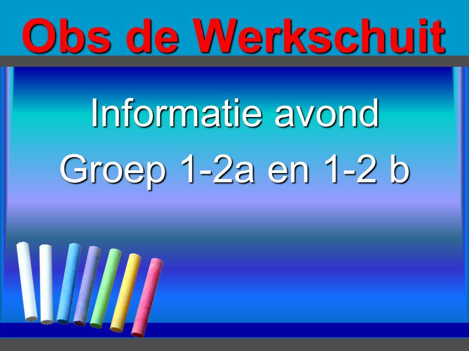 Obs de Werkschuit Informatie avond Groep 1-2a en 1-2 b