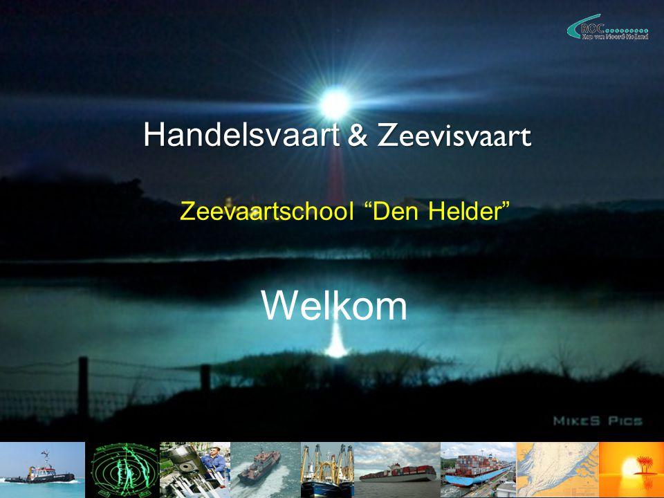 """Handelsvaart & Zeevisvaart Zeevaartschool """"Den Helder"""" Welkom"""