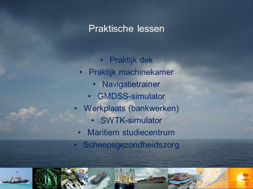 Praktische lessen •Praktijk dek •Praktijk machinekamer •Navigatietrainer •GMDSS-simulator •Werkplaats (bankwerken) •SWTK-simulator •Maritiem studiecentrum •Scheepsgezondheidszorg