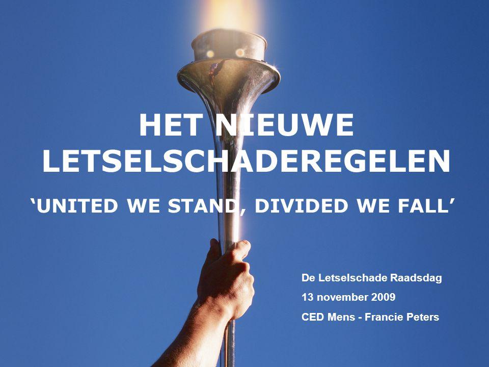 HET NIEUWE LETSELSCHADEREGELEN 'UNITED WE STAND, DIVIDED WE FALL' De Letselschade Raadsdag 13 november 2009 CED Mens - Francie Peters