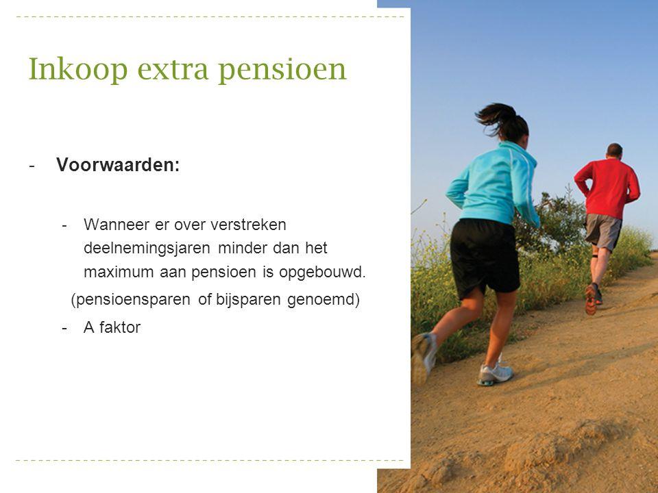 Inkoop extra pensioen -Voorwaarden: - Wanneer er over verstreken deelnemingsjaren minder dan het maximum aan pensioen is opgebouwd. (pensioensparen of