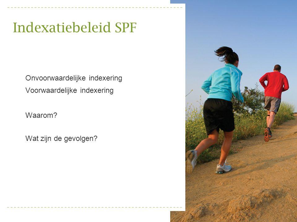 Indexatiebeleid SPF Onvoorwaardelijke indexering Voorwaardelijke indexering Waarom? Wat zijn de gevolgen?