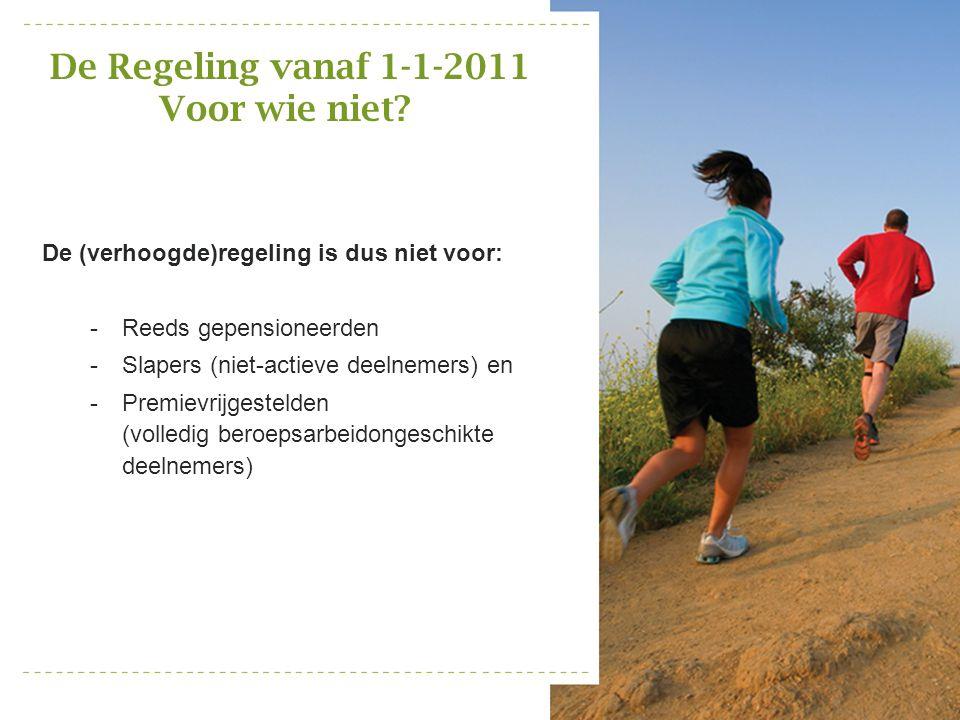 De Regeling vanaf 1-1-2011 Voor wie niet? De (verhoogde)regeling is dus niet voor: -Reeds gepensioneerden -Slapers (niet-actieve deelnemers) en -Premi