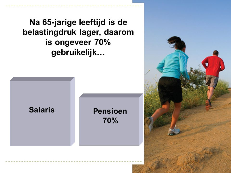 Salaris Na 65-jarige leeftijd is de belastingdruk lager, daarom is ongeveer 70% gebruikelijk… Pensioen 70%