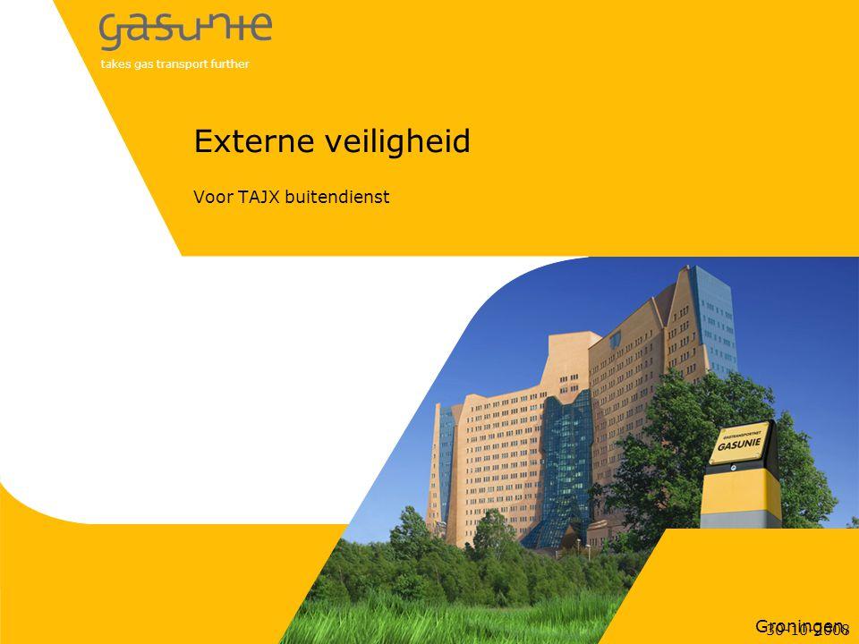 takes gas transport further Groningen, Externe veiligheid Voor TAJX buitendienst 30-10-2008