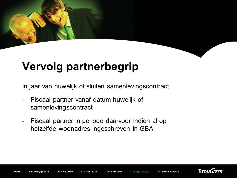 Zwolle Van Nahuysplein 12 8011 NB Zwolle T / 038 851 52 00 F / 038 851 53 00 E / info@brouwers.nl W / www.brouwers.nlinfo@brouwers.nl Vervolg partnerb