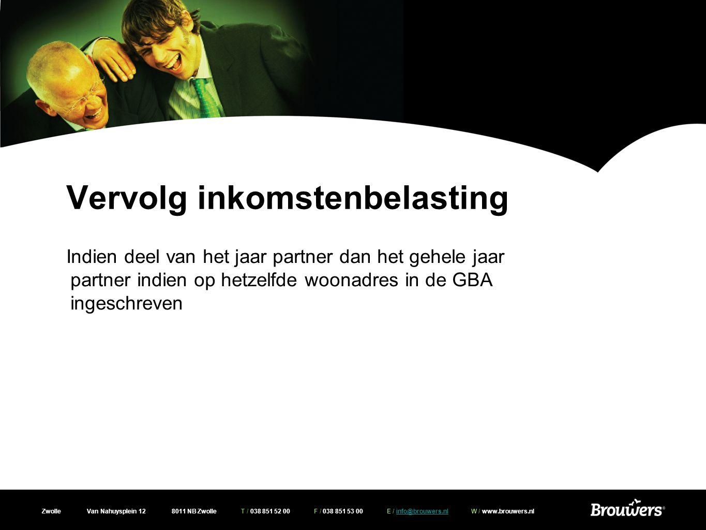 Zwolle Van Nahuysplein 12 8011 NB Zwolle T / 038 851 52 00 F / 038 851 53 00 E / info@brouwers.nl W / www.brouwers.nlinfo@brouwers.nl Vervolg inkomste