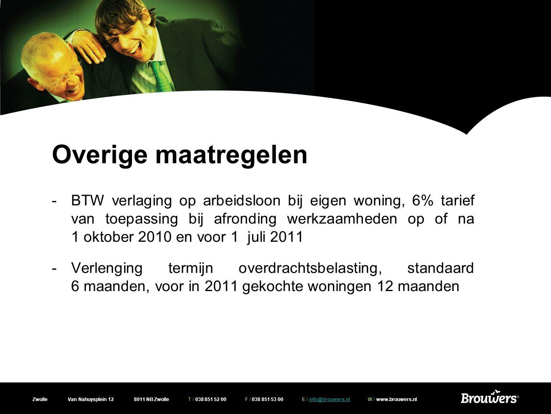 Zwolle Van Nahuysplein 12 8011 NB Zwolle T / 038 851 52 00 F / 038 851 53 00 E / info@brouwers.nl W / www.brouwers.nlinfo@brouwers.nl Overige maatregelen -Verlaging tarief vennootschapsbelasting 20% over 200.000 25% over het meerdere