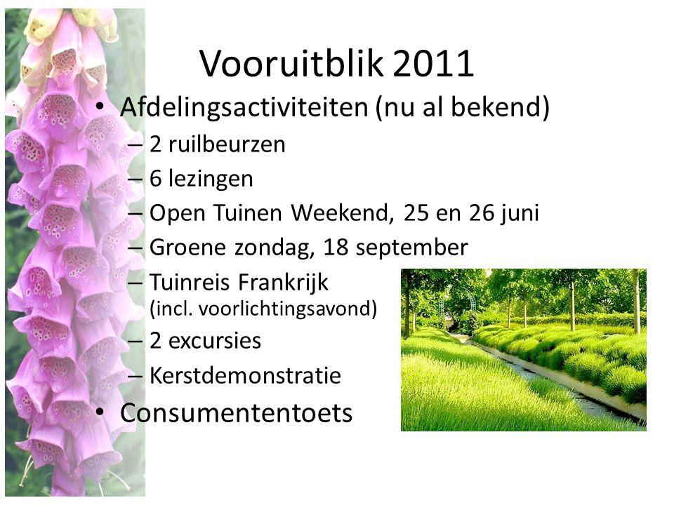 Vooruitblik 2011 • Afdelingsactiviteiten (nu al bekend) – 2 ruilbeurzen – 6 lezingen – Open Tuinen Weekend, 25 en 26 juni – Groene zondag, 18 septembe