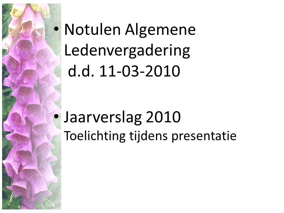 • Notulen Algemene Ledenvergadering d.d. 11-03-2010 • Jaarverslag 2010 Toelichting tijdens presentatie