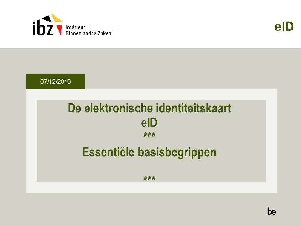 De elektronische identiteitskaart eID *** Essentiële basisbegrippen *** eID 07/12/2010