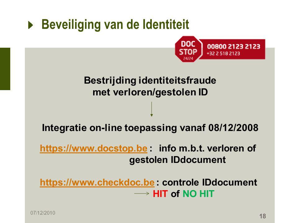 18 Beveiliging van de Identiteit Bestrijding identiteitsfraude met verloren/gestolen ID Integratie on-line toepassing vanaf 08/12/2008 https://www.doc