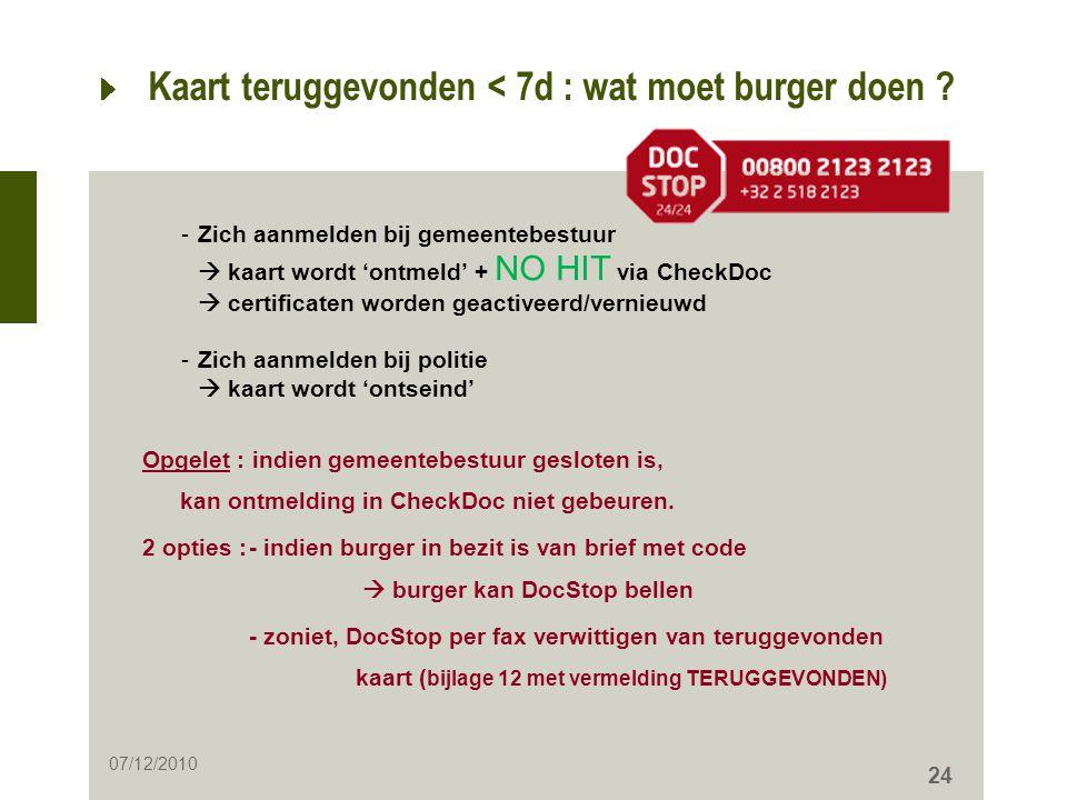 24 Kaart teruggevonden < 7d : wat moet burger doen ? -Zich aanmelden bij gemeentebestuur  kaart wordt 'ontmeld' + NO HIT via CheckDoc  certificaten