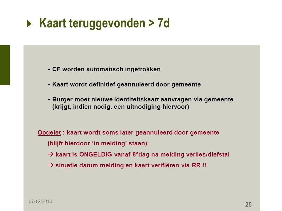 25 Kaart teruggevonden > 7d -CF worden automatisch ingetrokken -Kaart wordt definitief geannuleerd door gemeente -Burger moet nieuwe identiteitskaart