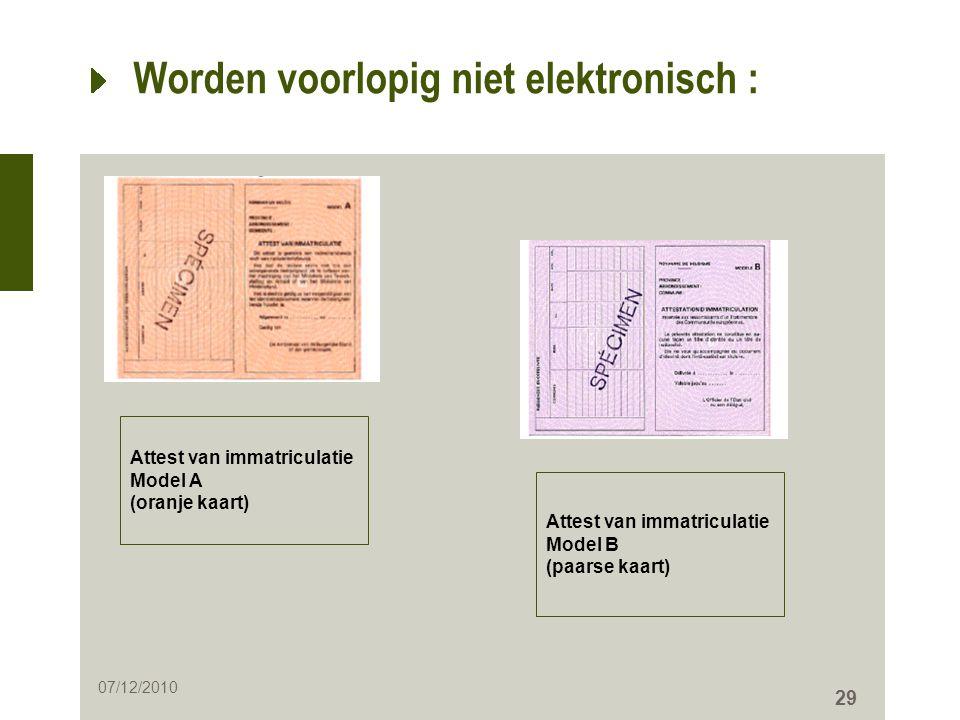 29 Worden voorlopig niet elektronisch : Attest van immatriculatie Model A (oranje kaart) Attest van immatriculatie Model B (paarse kaart) 07/12/2010