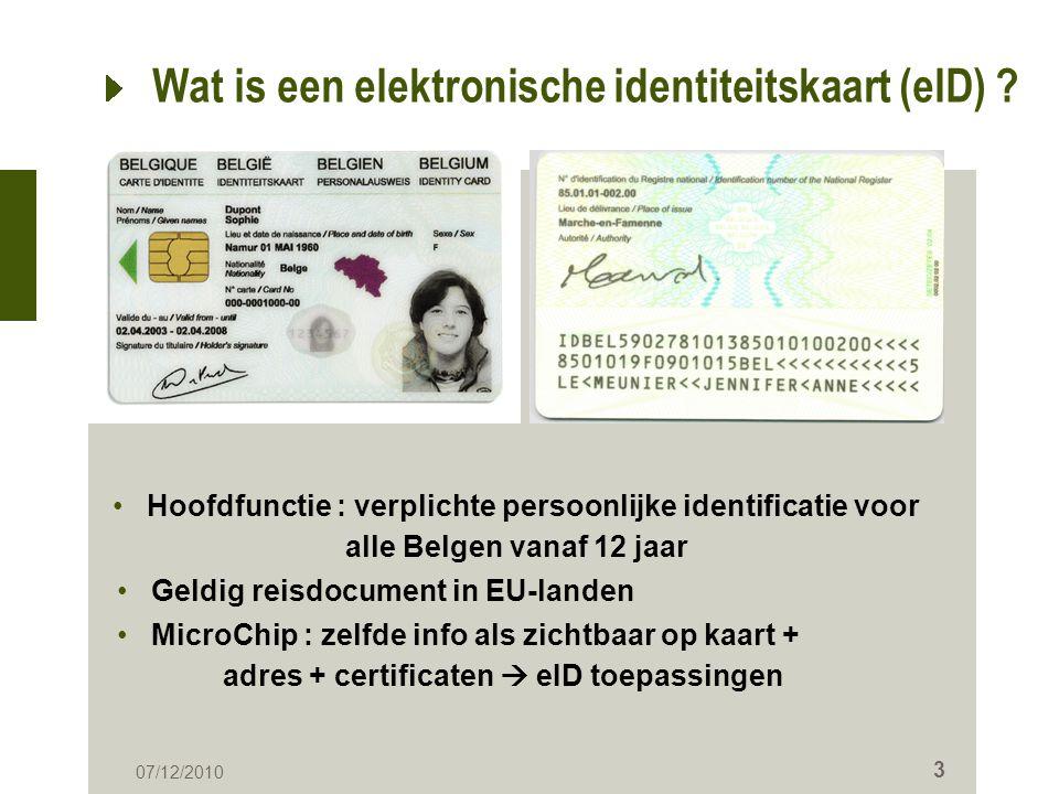 3 07/12/2010 Wat is een elektronische identiteitskaart (eID) ? • Hoofdfunctie : verplichte persoonlijke identificatie voor alle Belgen vanaf 12 jaar •
