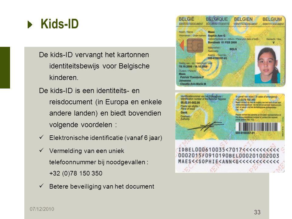 33 Kids-ID De kids-ID vervangt het kartonnen identiteitsbewijs voor Belgische kinderen. De kids-ID is een identiteits- en reisdocument (in Europa en e
