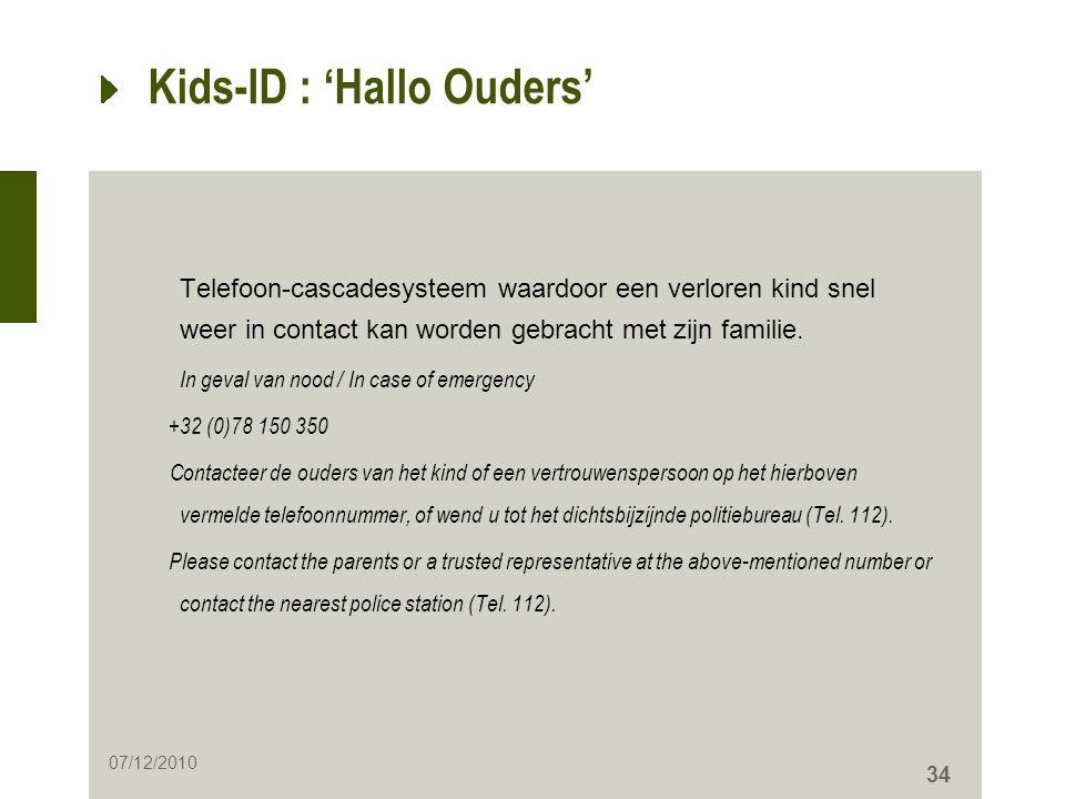 34 Kids-ID : 'Hallo Ouders' Telefoon-cascadesysteem waardoor een verloren kind snel weer in contact kan worden gebracht met zijn familie. In geval van