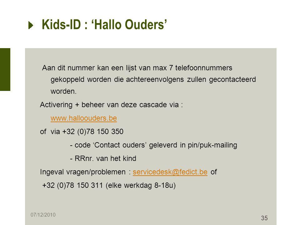 35 Kids-ID : 'Hallo Ouders' Aan dit nummer kan een lijst van max 7 telefoonnummers gekoppeld worden die achtereenvolgens zullen gecontacteerd worden.