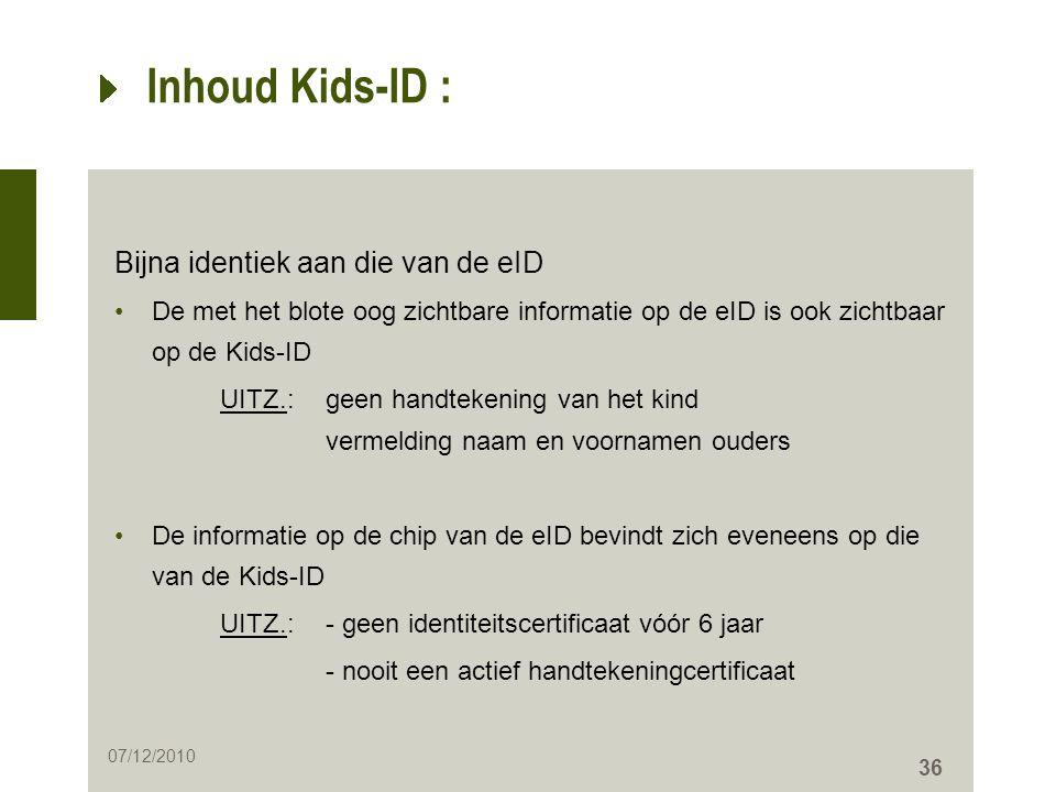 36 Inhoud Kids-ID : Bijna identiek aan die van de eID •De met het blote oog zichtbare informatie op de eID is ook zichtbaar op de Kids-ID UITZ.: geen