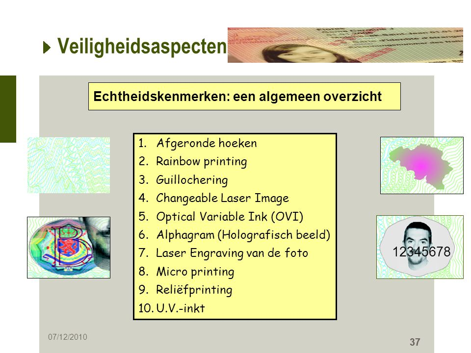 37 Veiligheidsaspecten 4/1 Echtheidskenmerken: een algemeen overzicht 1.Afgeronde hoeken 2.Rainbow printing 3.Guillochering 4.Changeable Laser Image 5