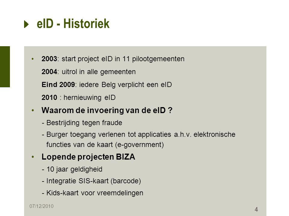 4 eID - Historiek •2003: start project eID in 11 pilootgemeenten 2004: uitrol in alle gemeenten Eind 2009: iedere Belg verplicht een eID 2010 : hernie