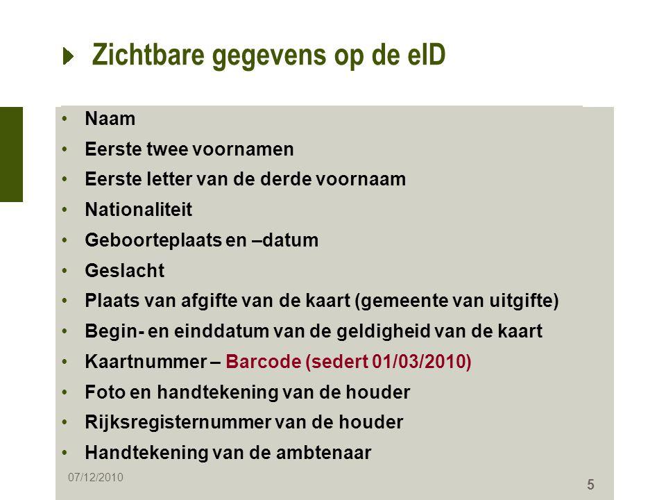 5 Zichtbare gegevens op de eID •Naam •Eerste twee voornamen •Eerste letter van de derde voornaam •Nationaliteit •Geboorteplaats en –datum •Geslacht •P