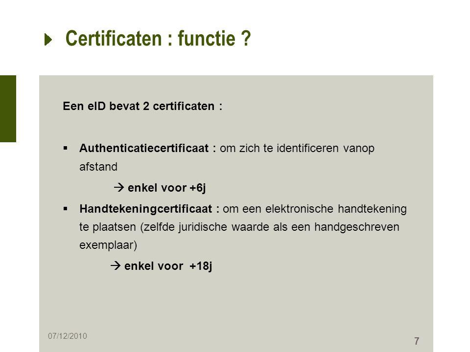 7 Certificaten : functie ? Een eID bevat 2 certificaten :  Authenticatiecertificaat : om zich te identificeren vanop afstand  enkel voor +6j  Handt