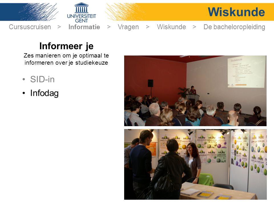 Wiskunde • SID-in • Infodag Cursuscruisen > Informatie > Vragen > Wiskunde > De bacheloropleiding Informeer je Zes manieren om je optimaal te informer