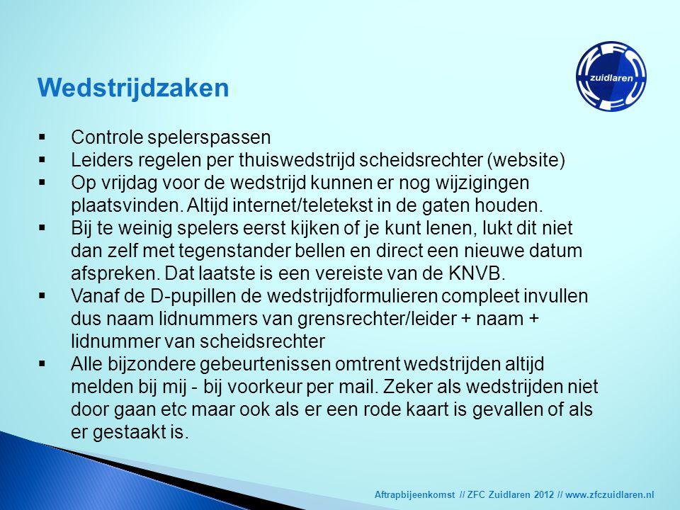 Aftrapbijeenkomst // ZFC Zuidlaren 2012 // www.zfczuidlaren.nl Wedstrijdzaken  Controle spelerspassen  Leiders regelen per thuiswedstrijd scheidsrec