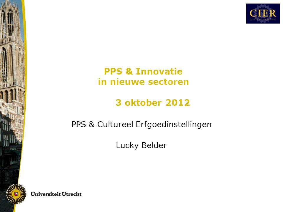 PPS & Innovatie in nieuwe sectoren 3 oktober 2012 PPS & Cultureel Erfgoedinstellingen Lucky Belder