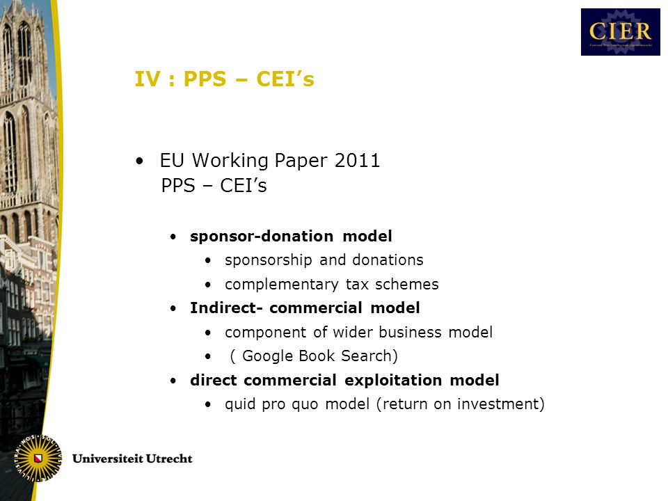 •EU Working Paper 2011 PPS – CEI's •sponsor-donation model •sponsorship and donations •complementary tax schemes •Indirect- commercial model •componen