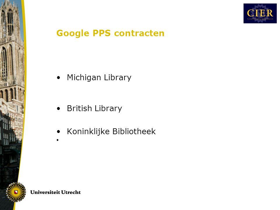 Google PPS contracten •Michigan Library •British Library •Koninklijke Bibliotheek •