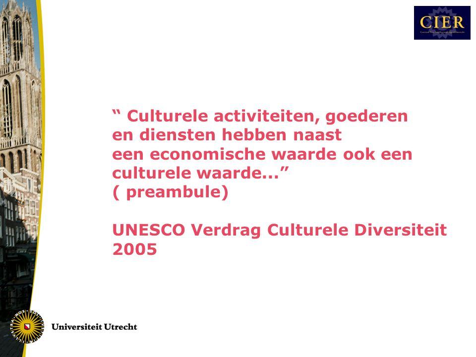 Culturele activiteiten, goederen en diensten hebben naast een economische waarde ook een culturele waarde... ( preambule) UNESCO Verdrag Culturele Diversiteit 2005